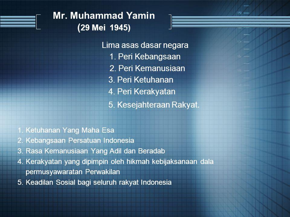 Mr.Muhammad Yamin ( 29 Mei 1945) Lima asas dasar negara 1.