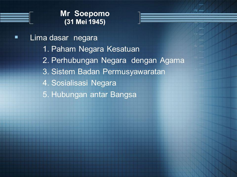 Mr Soepomo (31 Mei 1945)  Lima dasar negara 1.Paham Negara Kesatuan 2.