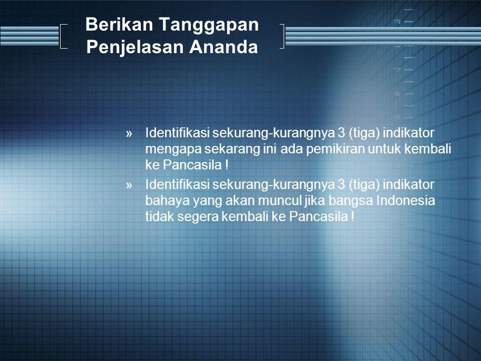Berikan Tanggapan Penjelasan Ananda »Identifikasi sekurang-kurangnya 3 (tiga) indikator mengapa sekarang ini ada pemikiran untuk kembali ke Pancasila .