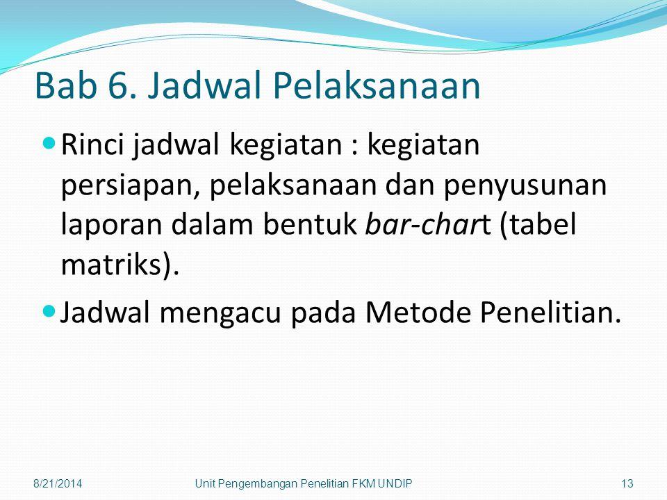Bab 6. Jadwal Pelaksanaan Rinci jadwal kegiatan : kegiatan persiapan, pelaksanaan dan penyusunan laporan dalam bentuk bar-chart (tabel matriks). Jadwa