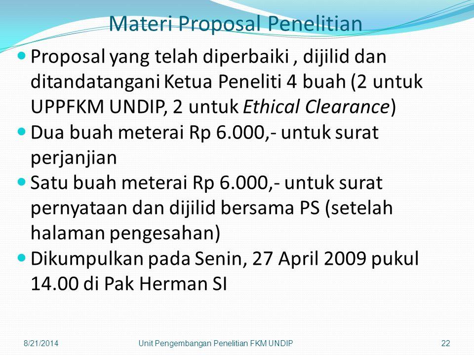 Materi Proposal Penelitian Proposal yang telah diperbaiki, dijilid dan ditandatangani Ketua Peneliti 4 buah (2 untuk UPPFKM UNDIP, 2 untuk Ethical Cle