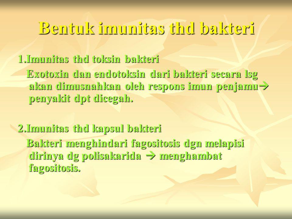 Bentuk imunitas thd bakteri 1.Imunitas thd toksin bakteri Exotoxin dan endotoksin dari bakteri secara lsg akan dimusnahkan oleh respons imun penjamu 