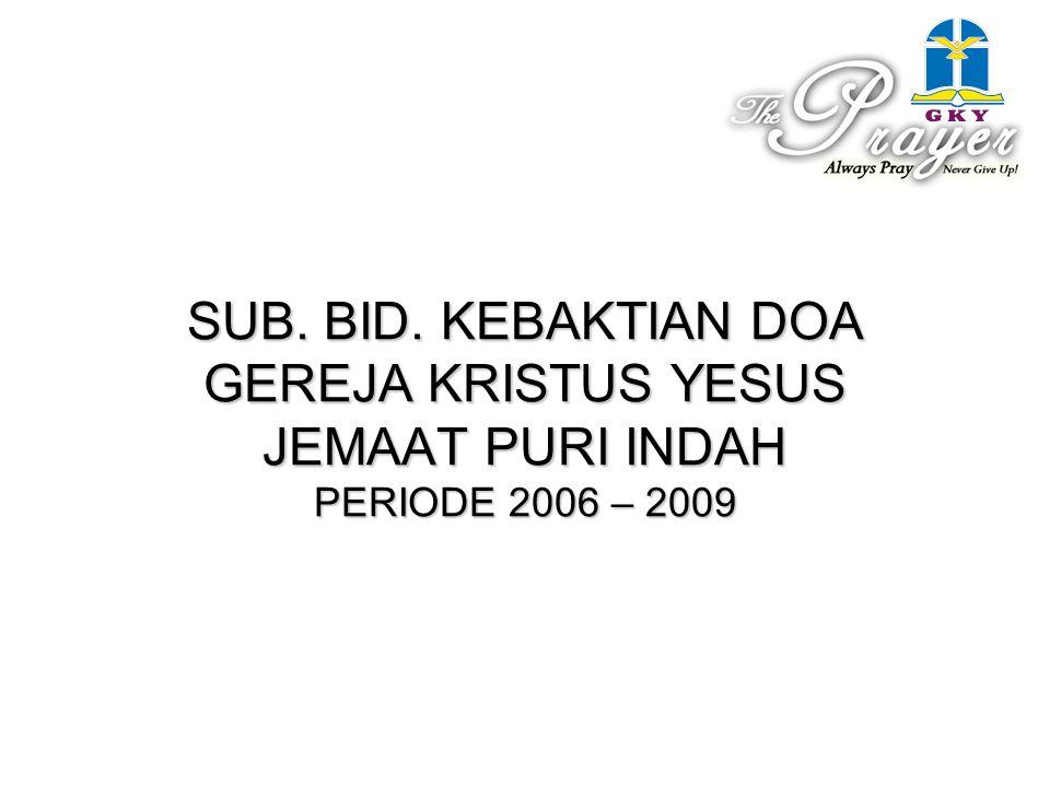 SUB. BID. KEBAKTIAN DOA GEREJA KRISTUS YESUS JEMAAT PURI INDAH PERIODE 2006 – 2009