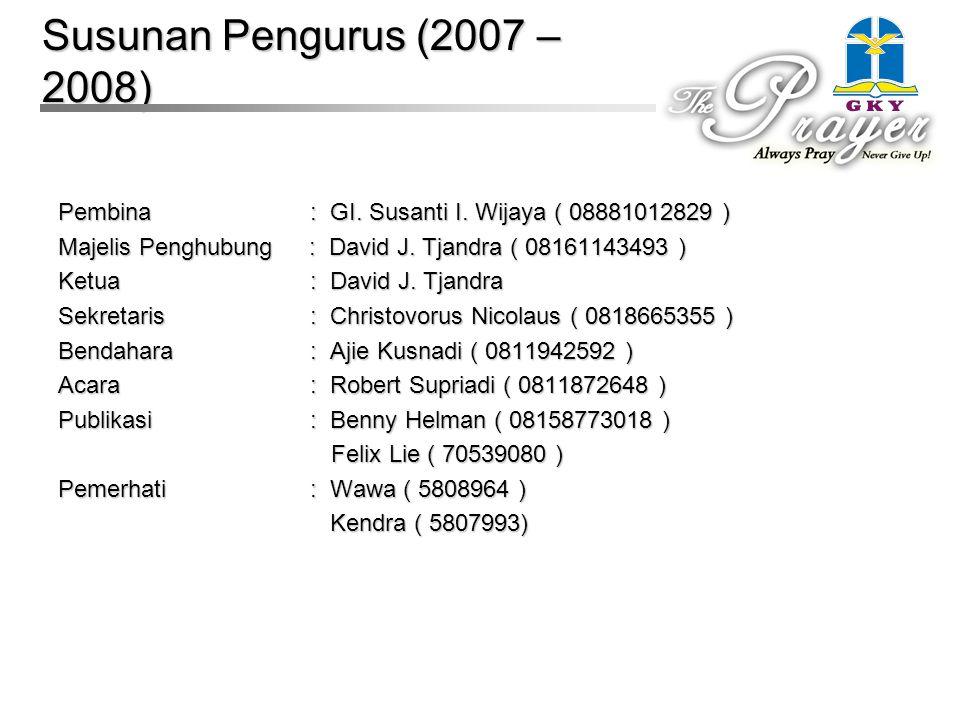 Susunan Pengurus (2007 – 2008) Pembina : GI. Susanti I. Wijaya ( 08881012829 ) Majelis Penghubung : David J. Tjandra ( 08161143493 ) Ketua : David J.