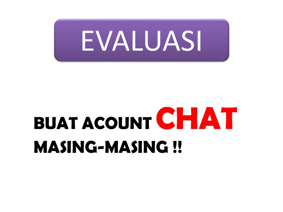 EVALUASI BUAT ACOUNT CHAT MASING-MASING !!