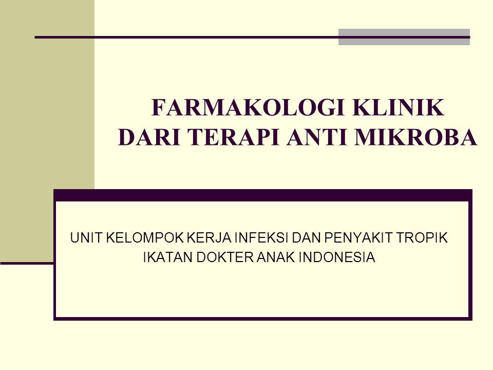 FARMAKOLOGI KLINIK DARI TERAPI ANTI MIKROBA UNIT KELOMPOK KERJA INFEKSI DAN PENYAKIT TROPIK IKATAN DOKTER ANAK INDONESIA