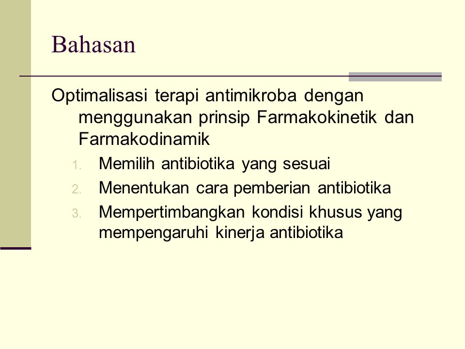 Bahasan Optimalisasi terapi antimikroba dengan menggunakan prinsip Farmakokinetik dan Farmakodinamik 1. Memilih antibiotika yang sesuai 2. Menentukan