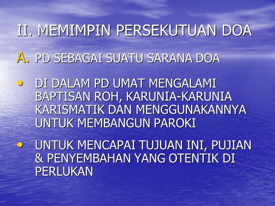 II. MEMIMPIN PERSEKUTUAN DOA A. PD SEBAGAI SUATU SARANA DOA DI DALAM PD UMAT MENGALAMI BAPTISAN ROH, KARUNIA-KARUNIA KARISMATIK DAN MENGGUNAKANNYA UNT