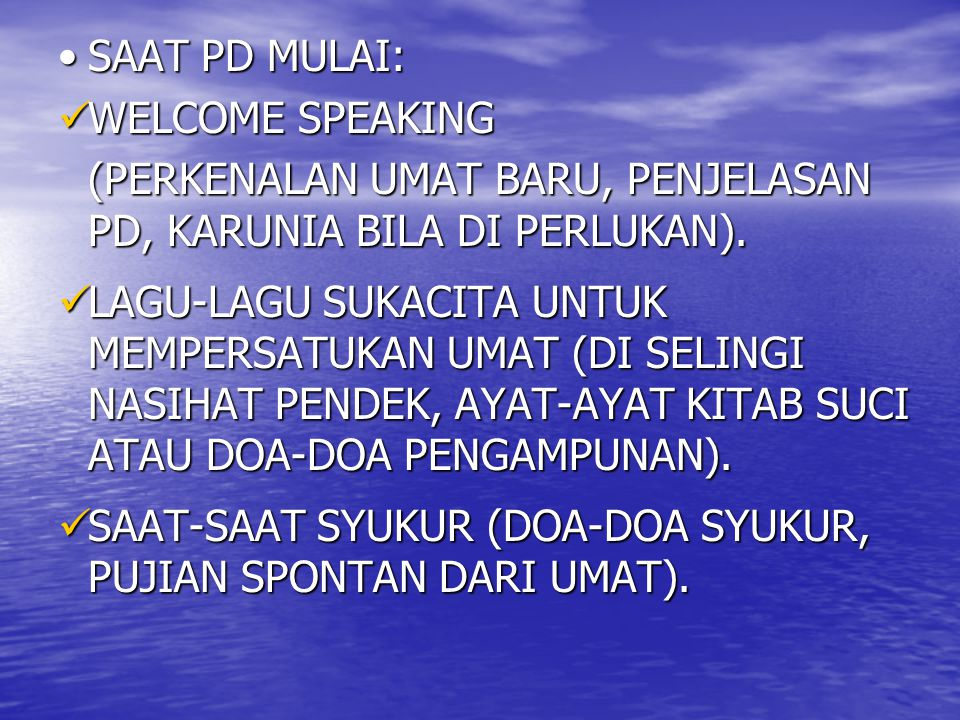 SAAT PD MULAI:SAAT PD MULAI: WELCOME SPEAKING WELCOME SPEAKING (PERKENALAN UMAT BARU, PENJELASAN PD, KARUNIA BILA DI PERLUKAN). LAGU-LAGU SUKACITA UNT
