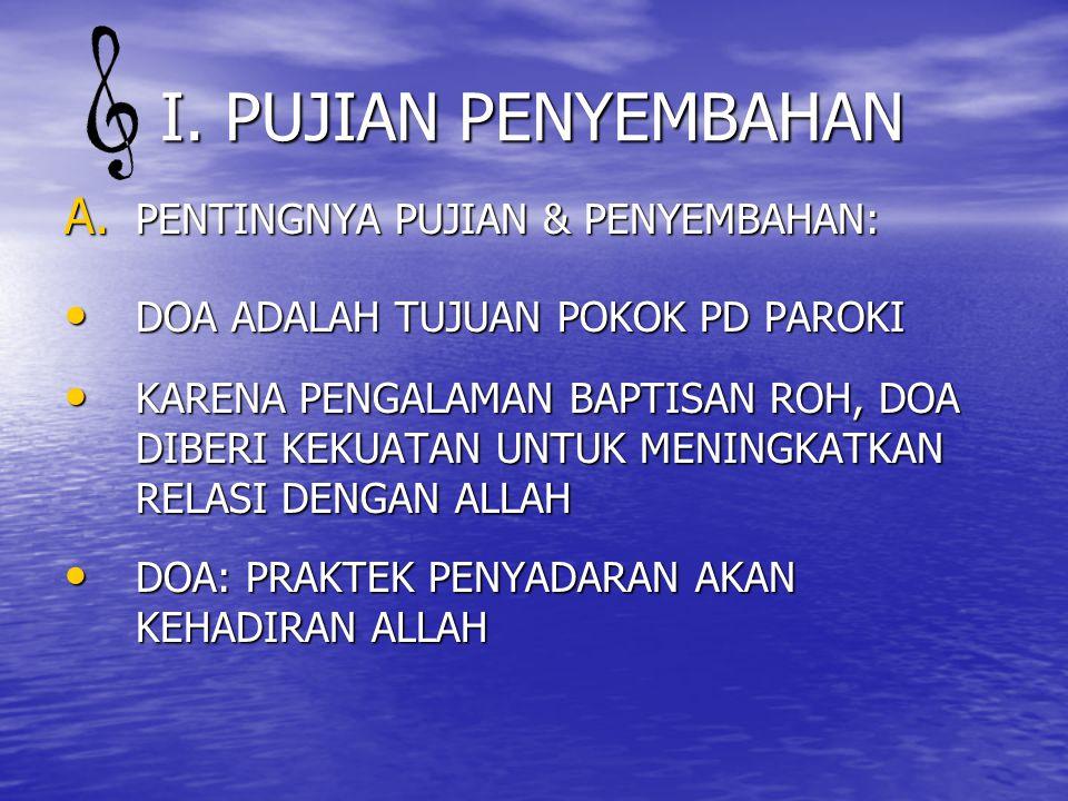 I. PUJIAN PENYEMBAHAN A. PENTINGNYA PUJIAN & PENYEMBAHAN: DOA ADALAH TUJUAN POKOK PD PAROKI DOA ADALAH TUJUAN POKOK PD PAROKI KARENA PENGALAMAN BAPTIS