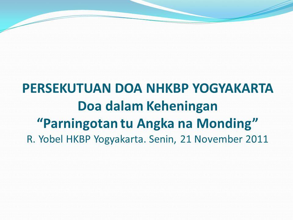 "PERSEKUTUAN DOA NHKBP YOGYAKARTA Doa dalam Keheningan ""Parningotan tu Angka na Monding"" R. Yobel HKBP Yogyakarta. Senin, 21 November 2011"