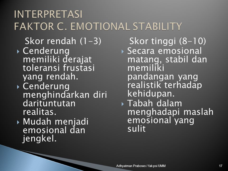 Skor rendah (1-3)  Cenderung memiliki derajat toleransi frustasi yang rendah.  Cenderung menghindarkan diri darituntutan realitas.  Mudah menjadi e