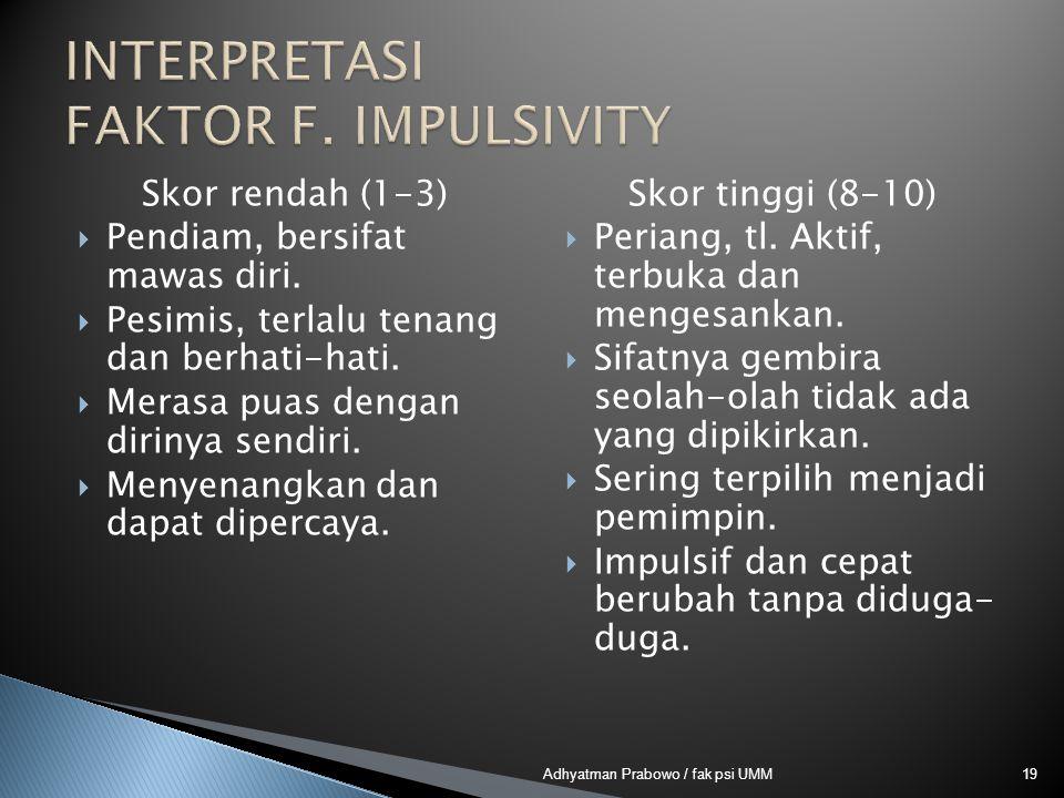 Skor rendah (1-3)  Pendiam, bersifat mawas diri. Pesimis, terlalu tenang dan berhati-hati.