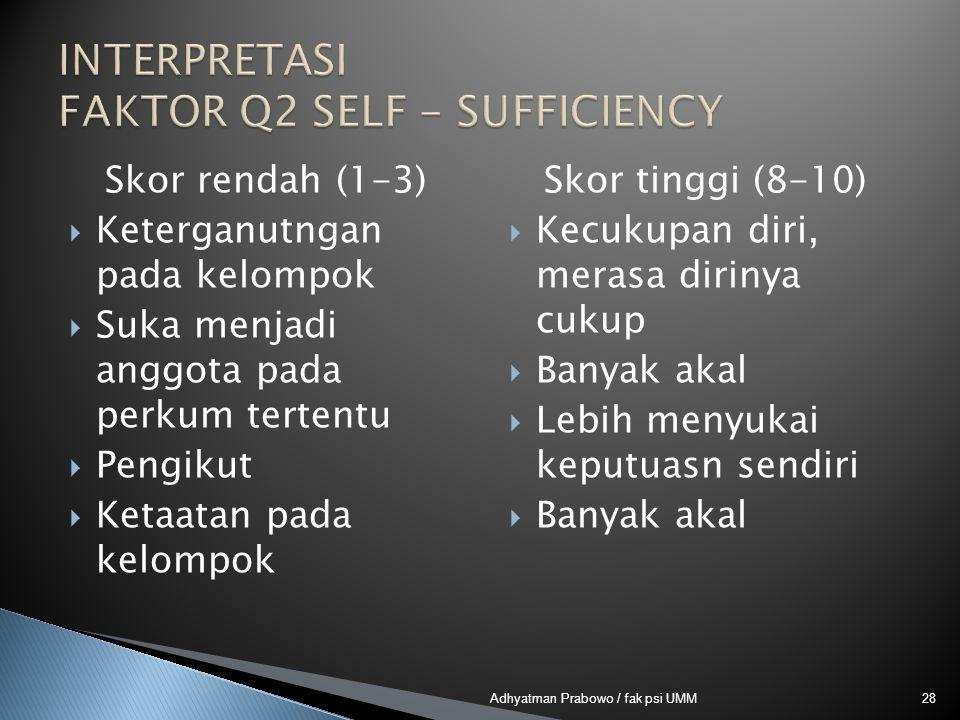 Skor rendah (1-3)  Keterganutngan pada kelompok  Suka menjadi anggota pada perkum tertentu  Pengikut  Ketaatan pada kelompok Skor tinggi (8-10) 
