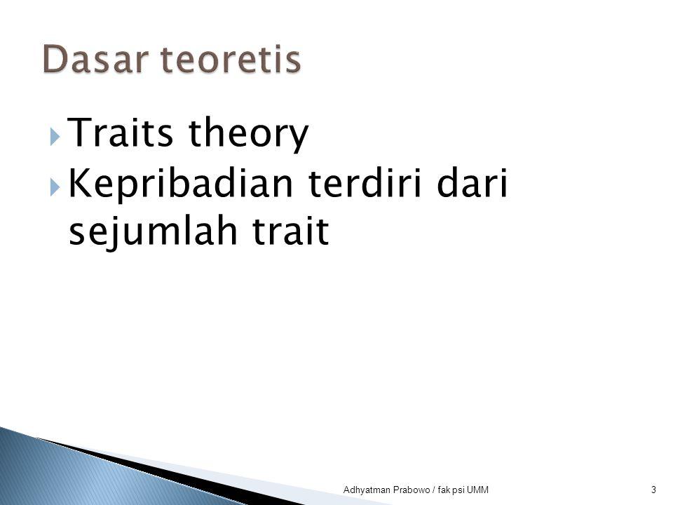 3  Traits theory  Kepribadian terdiri dari sejumlah trait Adhyatman Prabowo / fak psi UMM