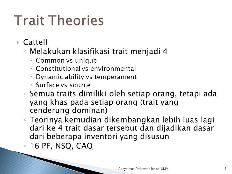 5  Cattell ◦ Melakukan klasifikasi trait menjadi 4  Common vs unique  Constitutional vs environmental  Dynamic ability vs temperament  Surface vs