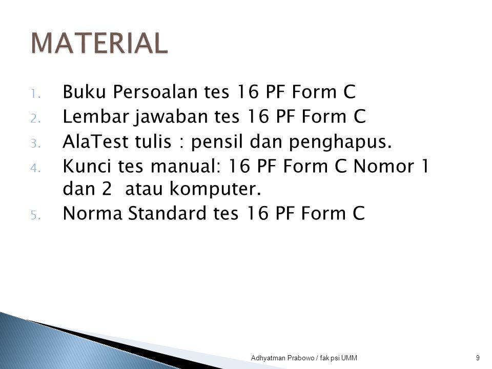 1. Buku Persoalan tes 16 PF Form C 2. Lembar jawaban tes 16 PF Form C 3. AlaTest tulis : pensil dan penghapus. 4. Kunci tes manual: 16 PF Form C Nomor