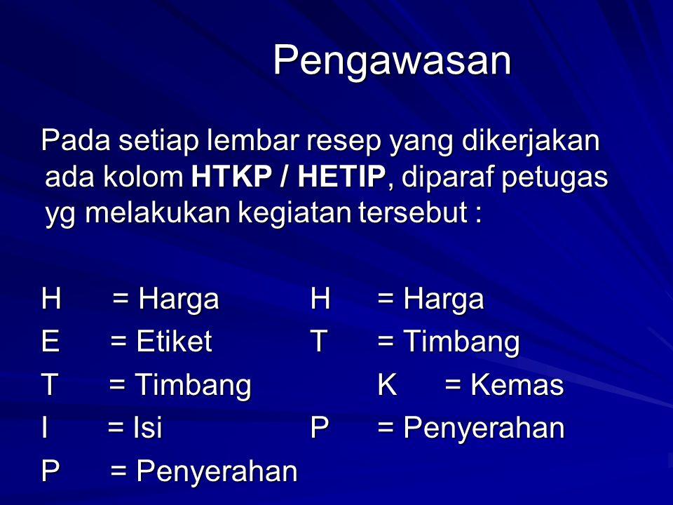 Pengawasan Pada setiap lembar resep yang dikerjakan ada kolom HTKP / HETIP, diparaf petugas yg melakukan kegiatan tersebut : H = HargaH= Harga E = Eti