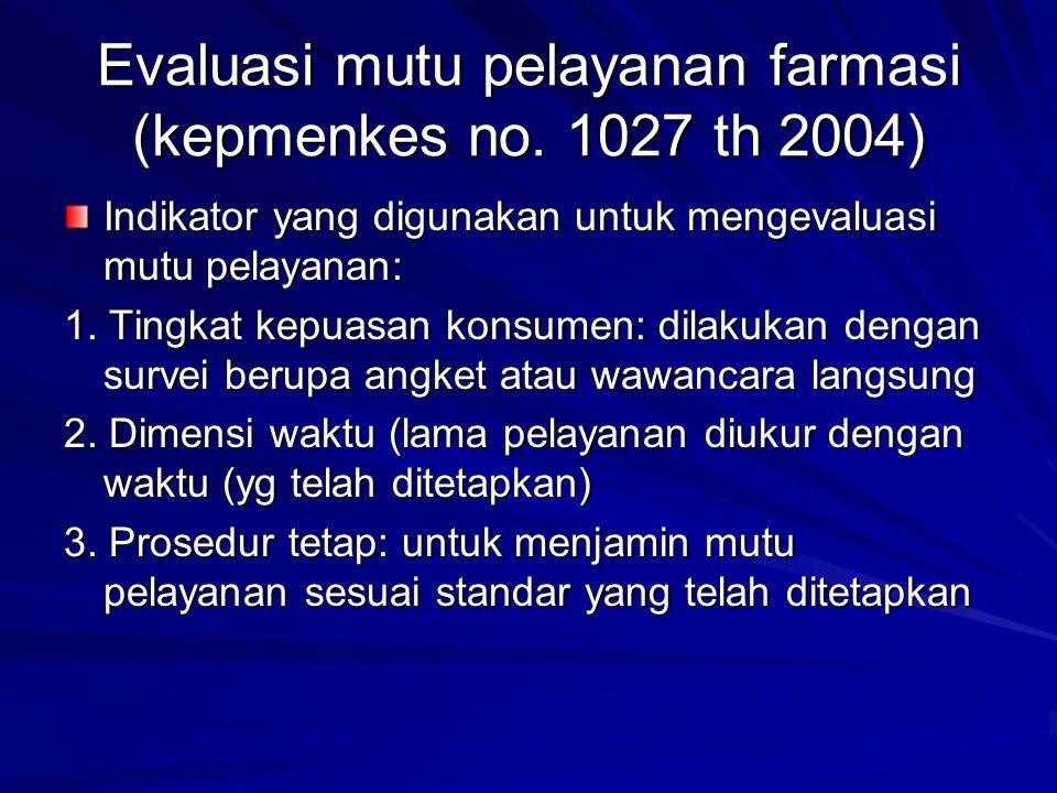 Evaluasi mutu pelayanan farmasi (kepmenkes no. 1027 th 2004) Indikator yang digunakan untuk mengevaluasi mutu pelayanan: 1. Tingkat kepuasan konsumen: