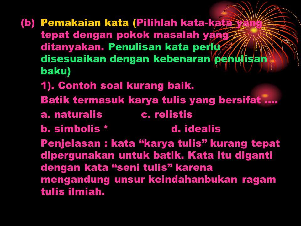 17. Setiap soal harus menggunakan bahasa yang sesuai dengan kaidah bahasa Indonesia. (a)Penggunaan kalimat (harus ada unsur subjek, predikat dan harus