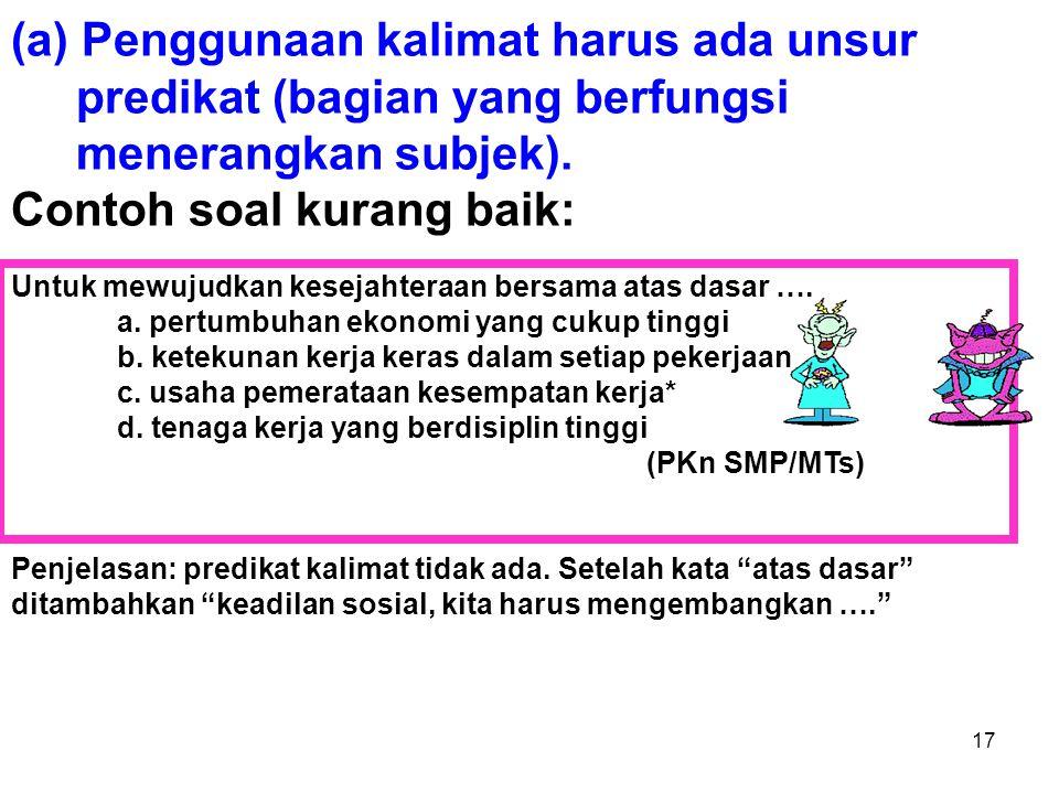 16 14. Setiap soal harus menggunakan bahasa yang sesuai dengan kaidah bahasa Indonesia. Kaidah bahasa Indonesia dalam penulisan soal di antaranya meli