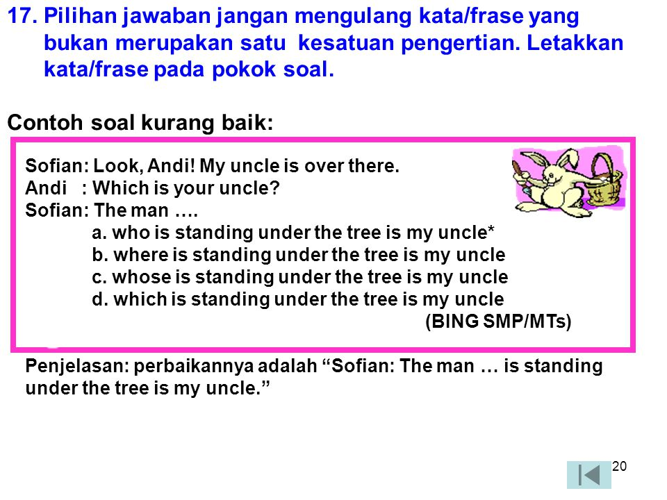 19 b) Pemakaian kata (1) Dalam memilih kata harus diperhatikan ketepatannya dengan pokok masalah yang ditanyakan. Contoh soal kurang baik: Batik terma