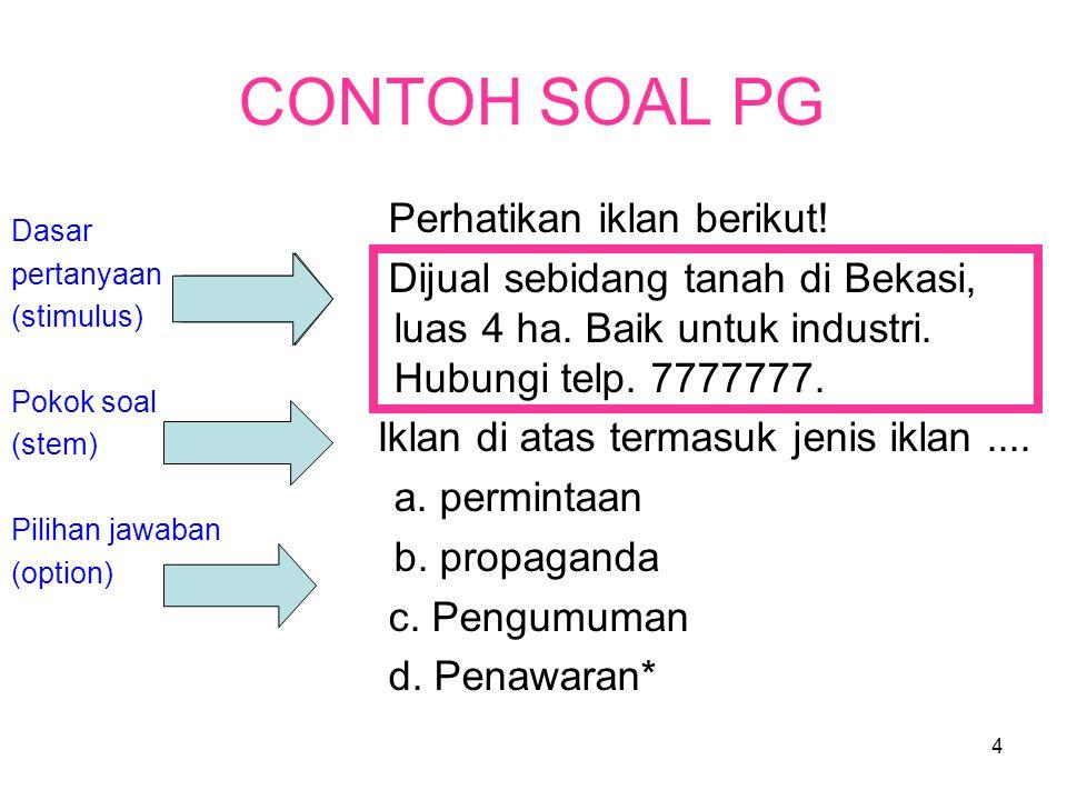 3 SOAL PILIHAN GANDA JENIS SOAL PG –Pokok Soal (stem) pertanyaan –Pokok soal (stem) pernyataan Komponen soal PG –Stem (pokok soal) –Option Diakhiri ta