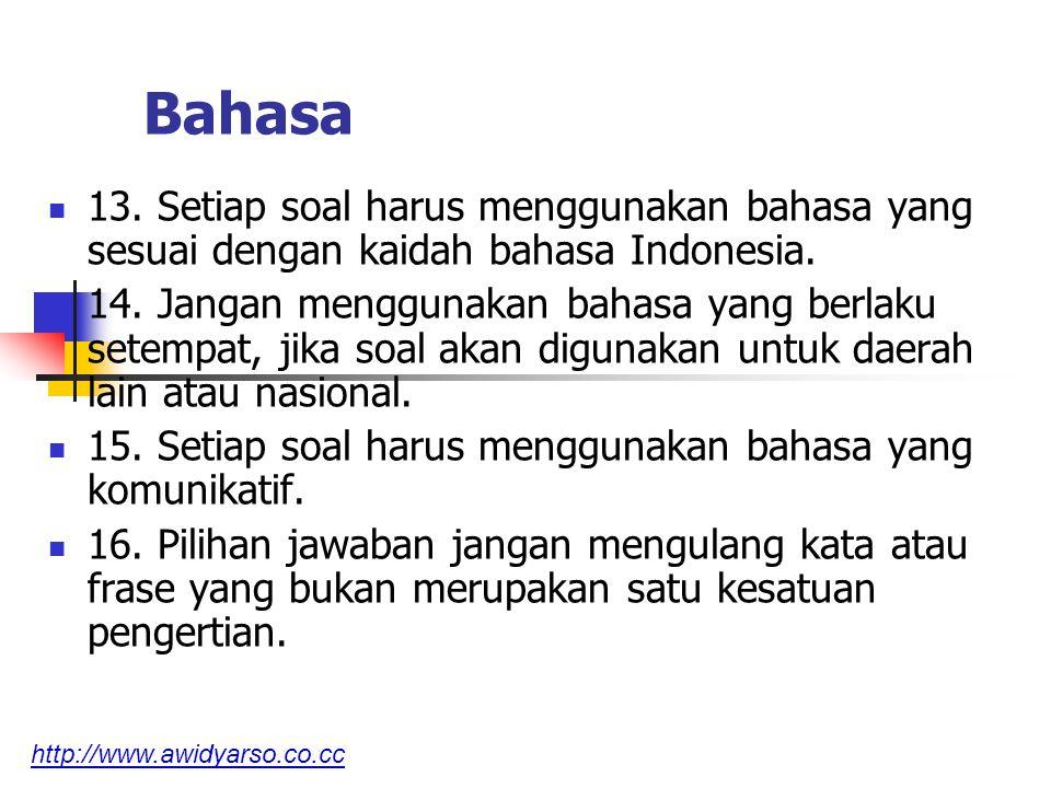 Bahasa 13. Setiap soal harus menggunakan bahasa yang sesuai dengan kaidah bahasa Indonesia. 14. Jangan menggunakan bahasa yang berlaku setempat, jika