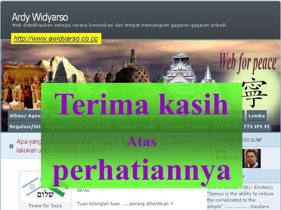 Terima kasih Atas perhatiannya http://www.awidyarso.co.cc