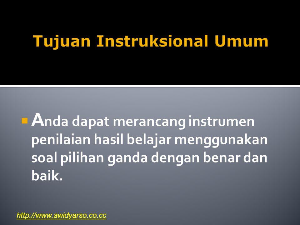 Tujuan Instruksional Umum  A nda dapat merancang instrumen penilaian hasil belajar menggunakan soal pilihan ganda dengan benar dan baik. http://www.a