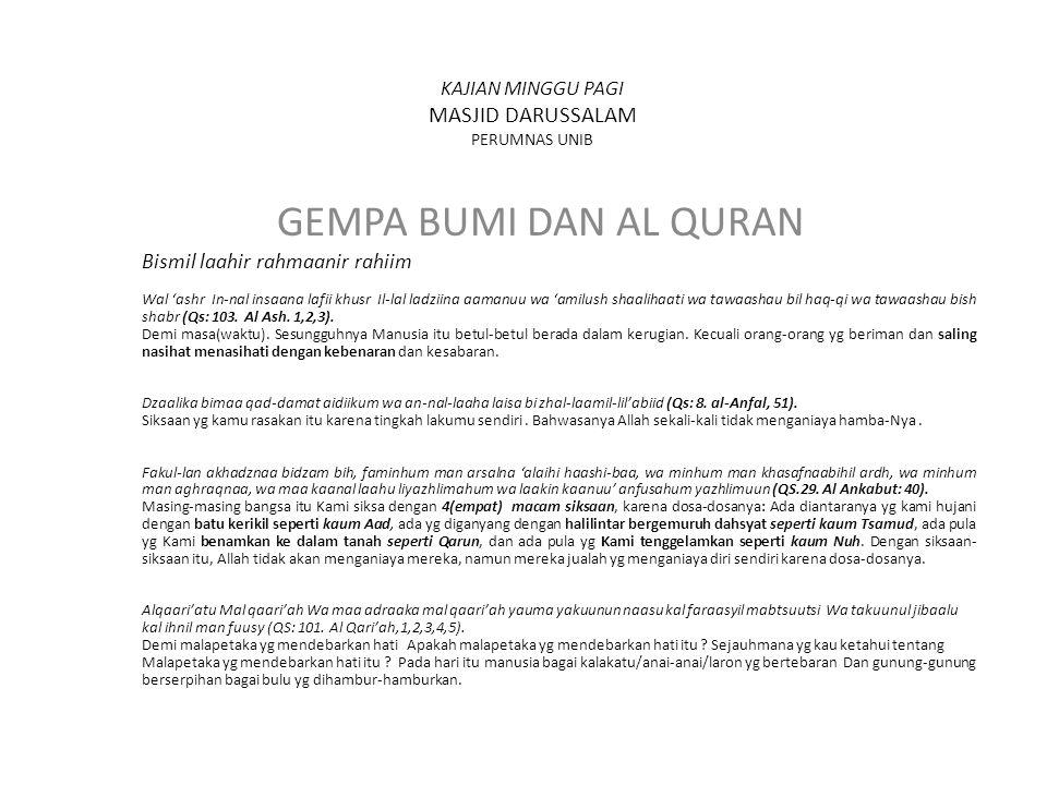 Gempa Aceh jam 7.59 Desember tahun 2004 yaitu pada surat ke7 Al Araf ayat 59 : Sesungguhnya Kami telah mengutus Nuh kepada kaumnya lalu ia berkata :'Wahai kaumku sembahlah Allah, sekali-kali tak ada tuhan bagimu selain-Nya.