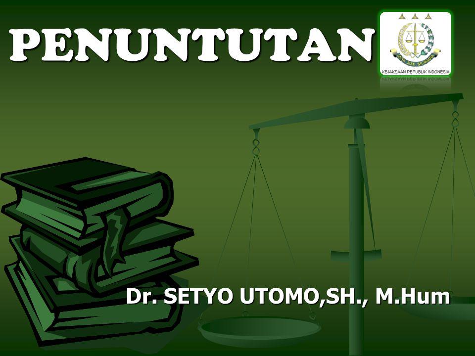 Dr. SETYO UTOMO,SH., M.Hum PENUNTUTAN