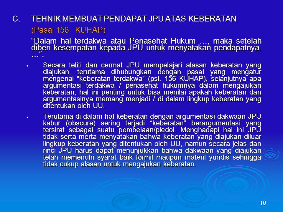 10 C.TEHNIK MEMBUAT PENDAPAT JPU ATAS KEBERATAN (Pasal 156 KUHAP) Dalam hal terdakwa atau Penasehat Hukum …, maka setelah diberi kesempatan kepada JPU untuk menyatakan pendapatnya.