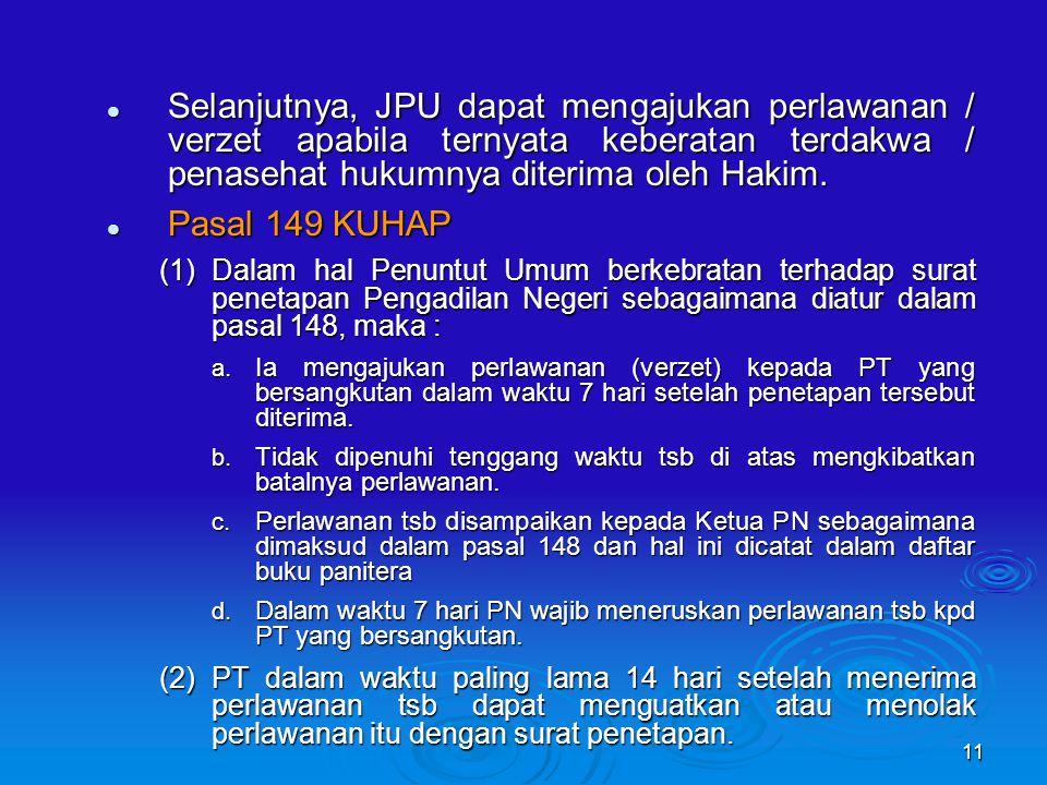 11 Selanjutnya, JPU dapat mengajukan perlawanan / verzet apabila ternyata keberatan terdakwa / penasehat hukumnya diterima oleh Hakim.