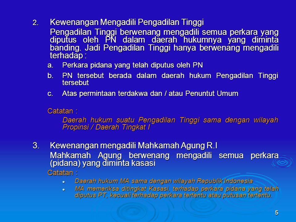 5 2. Kewenangan Mengadili Pengadilan Tinggi Pengadilan Tinggi berwenang mengadili semua perkara yang diputus oleh PN dalam daerah hukumnya yang dimint