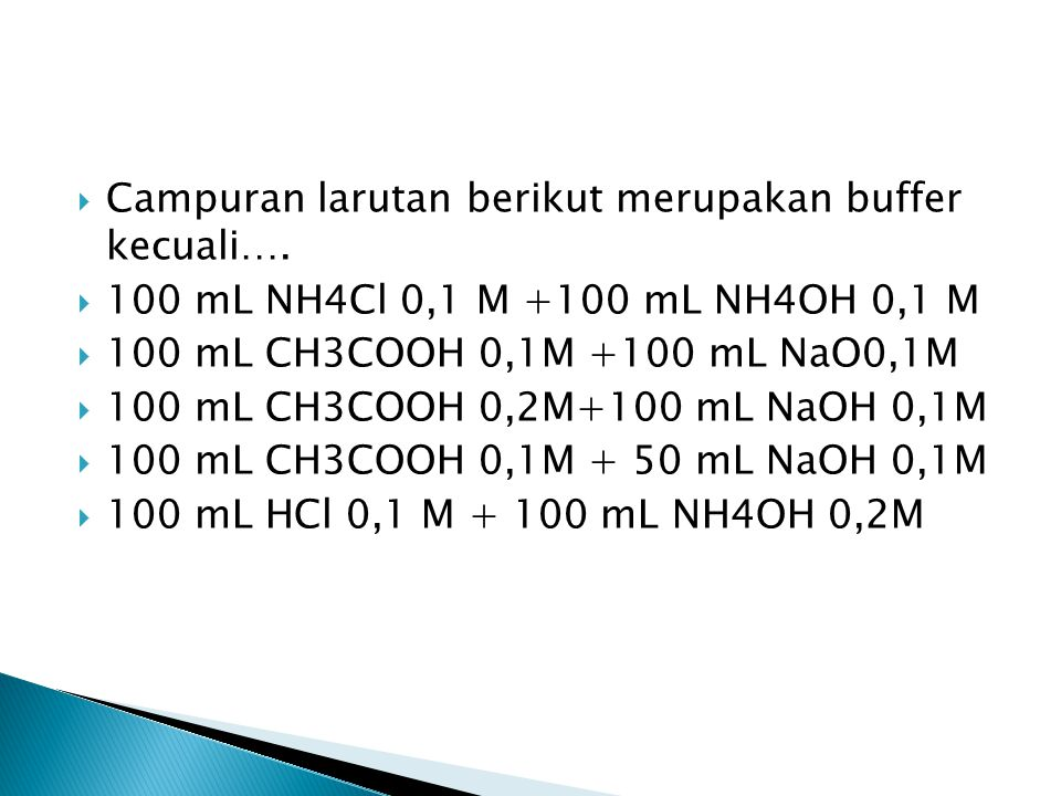  Kedalam 50 mL larutan asam benzoate C6H5COOH 0,1 M ( Ka=5x10-5) ditambahkan 36 gram C6H5COOL padat sehingga membentuk larutan penyangga dengan pH=6.Massa atom relative L adalah….