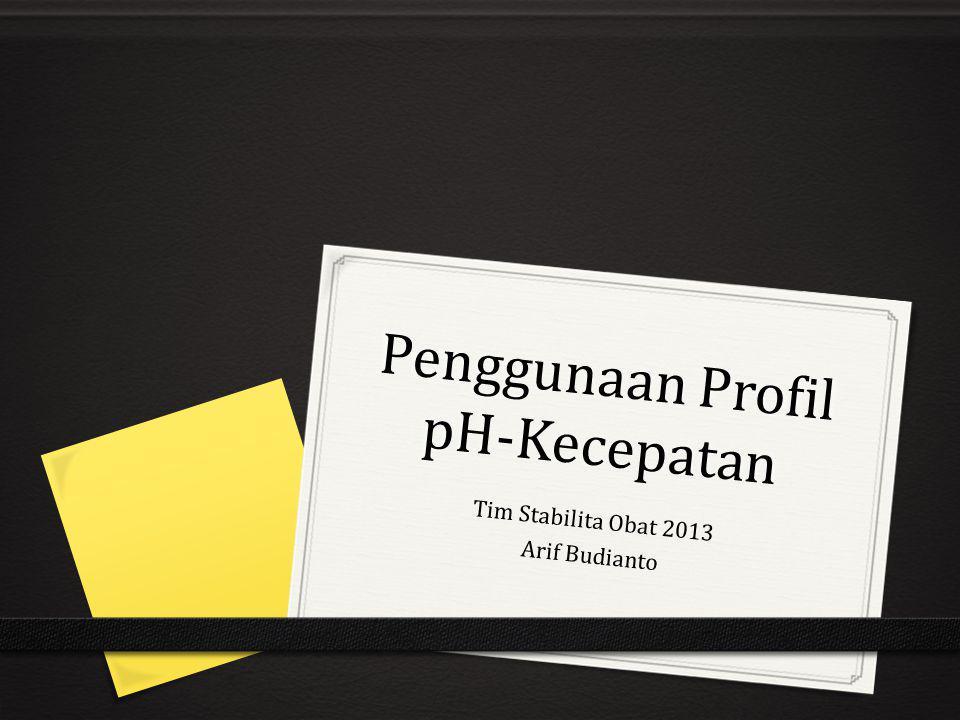 Penggunaan Profil pH-Kecepatan Tim Stabilita Obat 2013 Arif Budianto