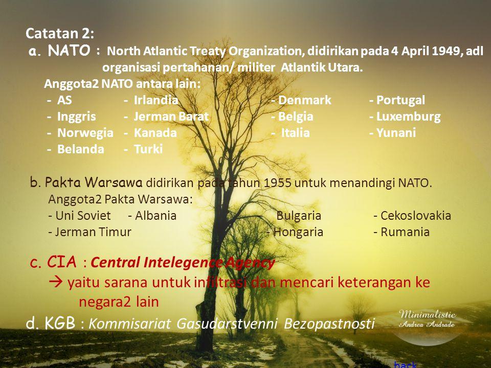 Catatan 2: a. NATO : North Atlantic Treaty Organization, didirikan pada 4 April 1949, adl organisasi pertahanan/ militer Atlantik Utara. Anggota2 NATO