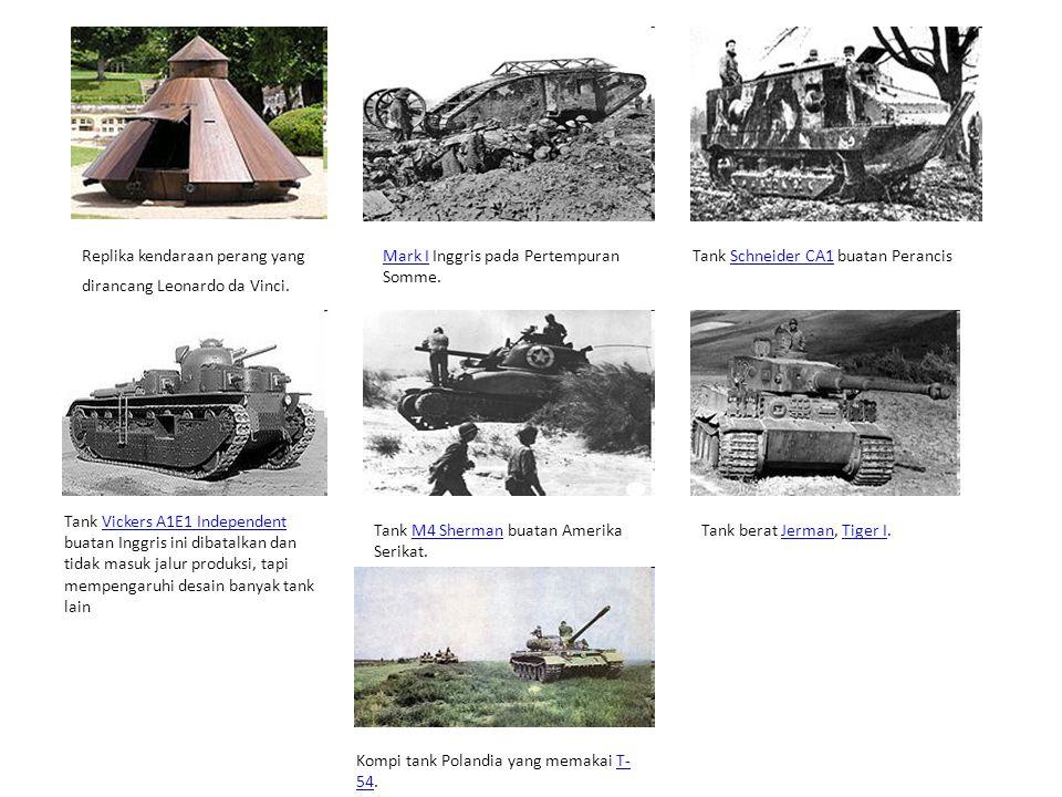 Replika kendaraan perang yang dirancang Leonardo da Vinci. Mark IMark I Inggris pada Pertempuran Somme. Tank Schneider CA1 buatan PerancisSchneider CA