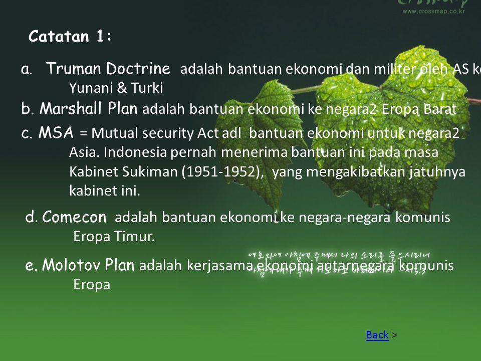 Catatan 1: a.Truman Doctrine adalah bantuan ekonomi dan militer oleh AS ke Yunani & Turki b. Marshall Plan adalah bantuan ekonomi ke negara2 Eropa Bar