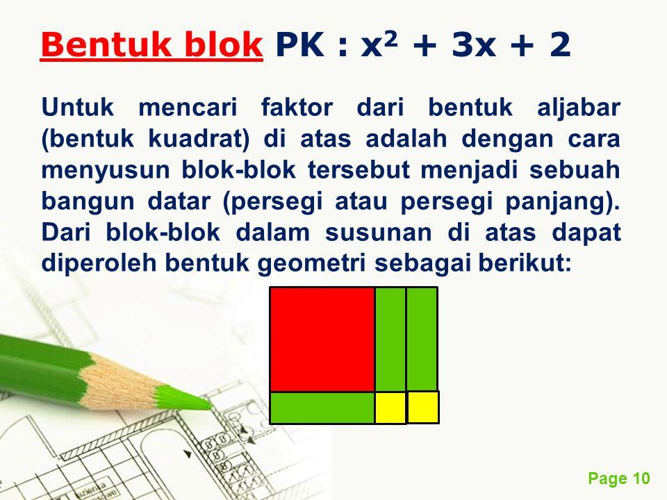 Page 10 Bentuk blok PK : x 2 + 3x + 2 Untuk mencari faktor dari bentuk aljabar (bentuk kuadrat) di atas adalah dengan cara menyusun blok-blok tersebut