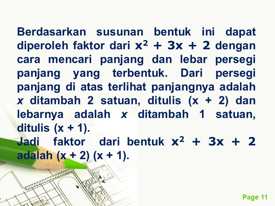 Page 11 Berdasarkan susunan bentuk ini dapat diperoleh faktor dari x 2 + 3x + 2 dengan cara mencari panjang dan lebar persegi panjang yang terbentuk.