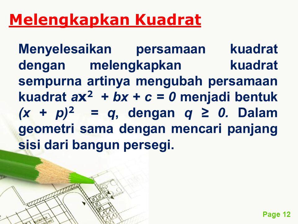 Page 12 Melengkapkan Kuadrat Menyelesaikan persamaan kuadrat dengan melengkapkan kuadrat sempurna artinya mengubah persamaan kuadrat a x 2 + bx + c =