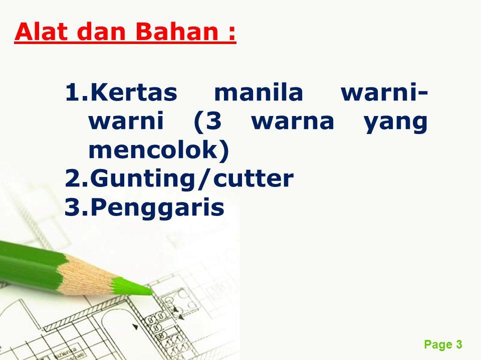 Page 3 Alat dan Bahan : 1.Kertas manila warni- warni (3 warna yang mencolok) 2.Gunting/cutter 3.Penggaris