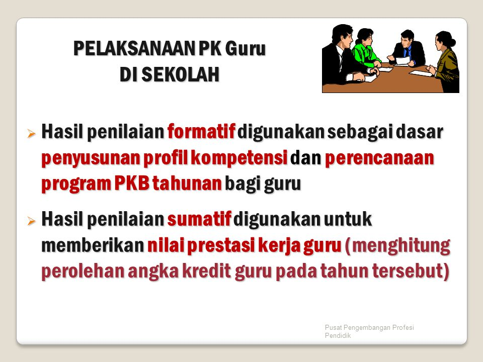  Hasil penilaian formatif digunakan sebagai dasar penyusunan profil kompetensi dan perencanaan program PKB tahunan bagi guru  Hasil penilaian sumati