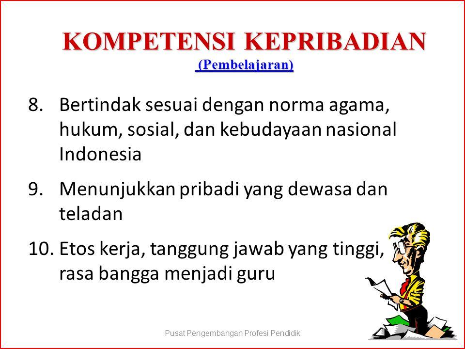 KOMPETENSI KEPRIBADIAN (Pembelajaran) (Pembelajaran) (Pembelajaran) 8.Bertindak sesuai dengan norma agama, hukum, sosial, dan kebudayaan nasional Indo