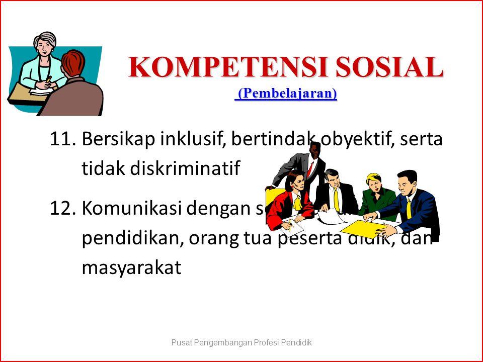KOMPETENSI SOSIAL (Pembelajaran) (Pembelajaran) (Pembelajaran) 11.Bersikap inklusif, bertindak obyektif, serta tidak diskriminatif 12.Komunikasi denga