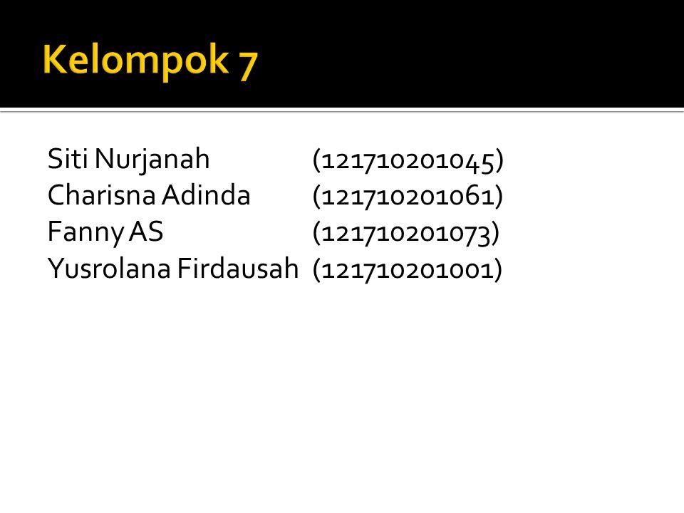 Siti Nurjanah(121710201045) Charisna Adinda(121710201061) Fanny AS(121710201073) Yusrolana Firdausah(121710201001)