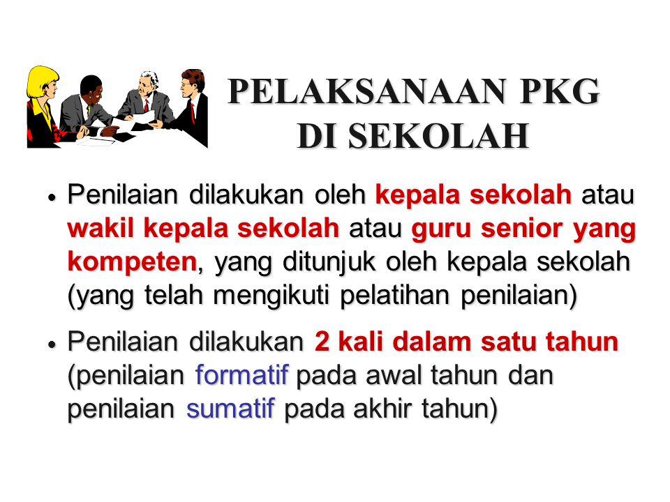PELAKSANAAN PKG DI SEKOLAH Penilaian dilakukan oleh kepala sekolah atau wakil kepala sekolah atau guru senior yang kompeten, yang ditunjuk oleh kepala
