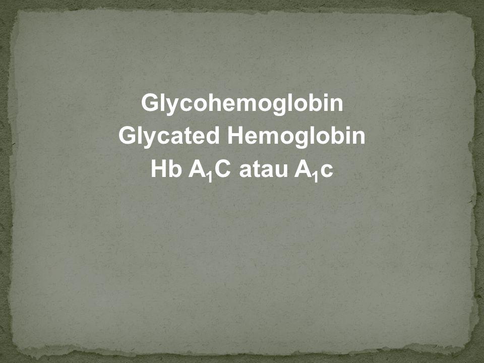 Glycohemoglobin Glycated Hemoglobin Hb A 1 C atau A 1 c